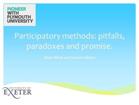 Participatory methods: pitfalls, paradoxes and promise. Alison Black and Suanne Gibson.