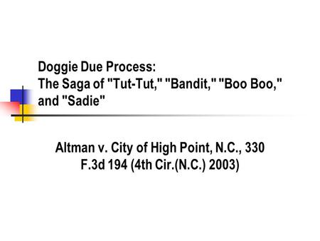 Doggie Due Process: The Saga of Tut-Tut, Bandit, Boo Boo, and Sadie Altman v. City of High Point, N.C., 330 F.3d 194 (4th Cir.(N.C.) 2003)