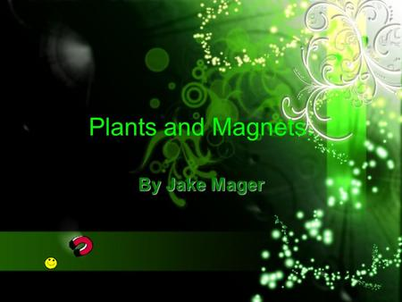 Plants and Magnets. By Jake Mager.