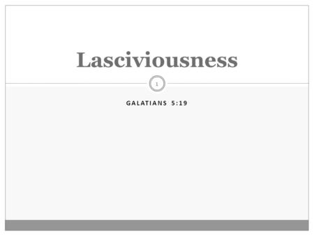 "GALATIANS 5:19 1 Lasciviousness. 2  The Text in Context—  Paul is contrasting two lifestyles―one ""after the Spirit"" and the other ""according to the."