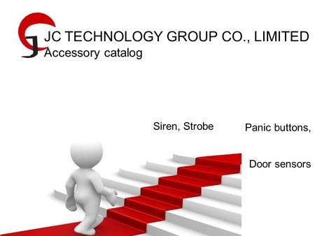 JC TECHNOLOGY GROUP CO., LIMITED Accessory catalog Siren, Strobe Panic buttons, Door sensors.