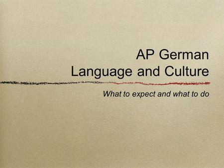 AP German Language and Culture What to expect and what to do.