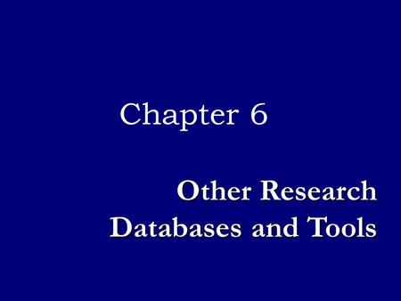 Chapter 6 Other Research Databases and Tools. Business information needs can arise for various reasons, such as Business information needs can arise for.