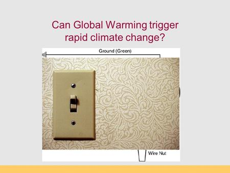 Can Global Warming trigger rapid climate change?.