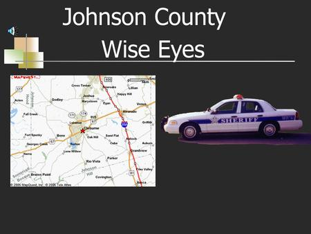 Johnson County Wise Eyes Johnson County Sheriff's Office Bob L. Alford, Sheriff.