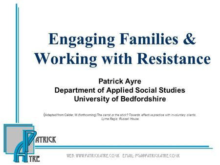 Engaging Families & Working with Resistance Patrick Ayre Department of Applied Social Studies University of Bedfordshire ( Adapted from Calder, M (forthcoming)