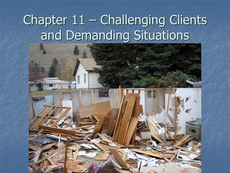 Chapter 11 – Challenging Clients and Demanding Situations.