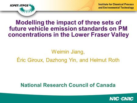 Modelling the impact of three sets of future vehicle emission standards on PM concentrations in the Lower Fraser Valley Weimin Jiang, Éric Giroux, Dazhong.