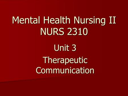 the therapeutic communication and mental health nursing essay The benefits of therapeutic communication - therapeutic communication is a crucial and necessary tool that should be used on all occasions when dealing with a patient in the health care industry.