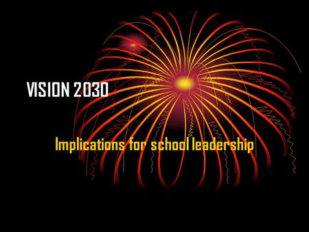 VISION 2030 Implications for school leadership. Intended learning outcomes By the end of session the CPs should be able to:  Identify the link between.