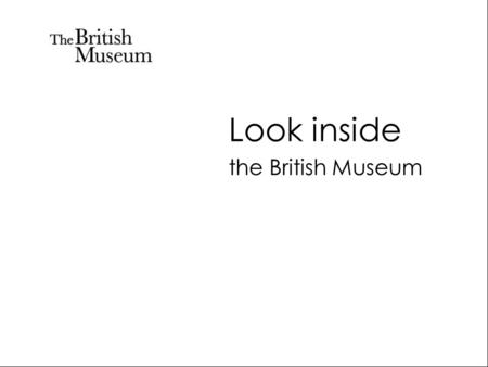 Look inside the British Museum. This is the British Museum. Have a look inside.