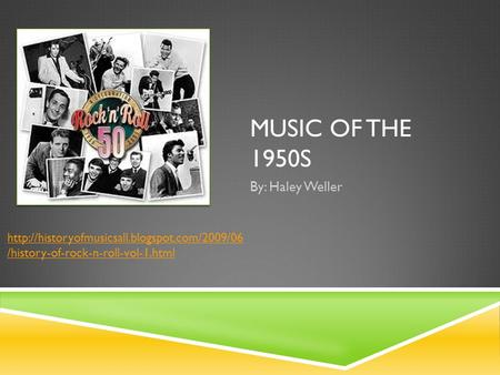 MUSIC OF THE 1950S By: Haley Weller  /history-of-rock-n-roll-vol-1.html.
