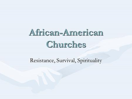 African-American Churches Resistance, Survival, Spirituality.