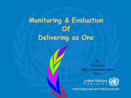 Monitoring & Evaluation Of Delivering as One By Cyra Syed M&E Coordination Officer RCO.