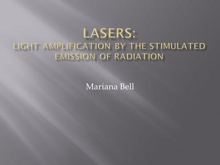 Mariana Bell.  The light of a laser is:  Harnessed  Controlled  Focused  A singular wavelength or beam of light.