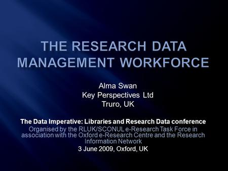 The Data Imperative: Libraries and Research Data conference Organised by the RLUK/SCONUL e-Research Task Force in association with the Oxford e-Research.