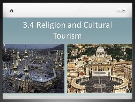 3.4 Religion and Cultural Tourism. ISLAM One of the fastest growing religions that numbers 1.2 billion people Islam is divided into two main branches:
