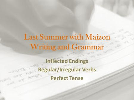 Last Summer with Maizon Writing and Grammar Inflected Endings Regular/Irregular Verbs Perfect Tense.