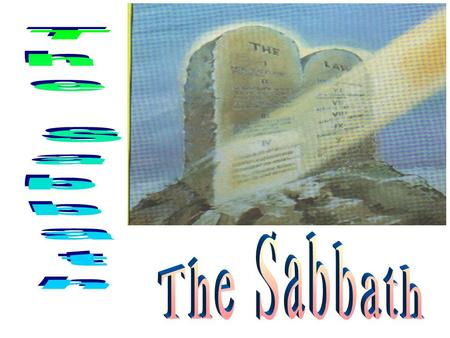 1. 2 # 1: The Sabbath is: The Rest Day The Blessed Day The Sanctified Day.