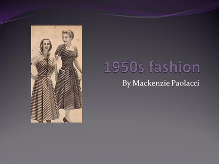 By Mackenzie Paolacci. Everyday fashion Historical events and discoveries.