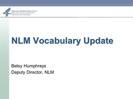 NLM Vocabulary Update Betsy Humphreys Deputy Director, NLM.