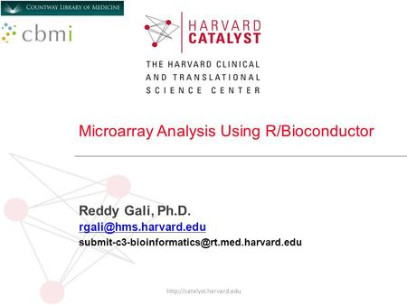 Microarray Analysis Using R/Bioconductor Reddy Gali, Ph.D.