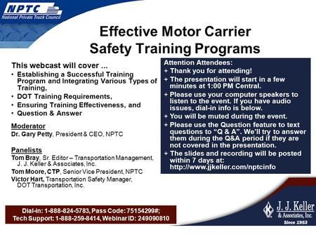 Dial-in: 1-888-824-5783, Pass Code: 75154299#; Tech Support: 1-888-259-8414, Webinar ID: 249090810 Effective Motor Carrier Safety Training Programs This.