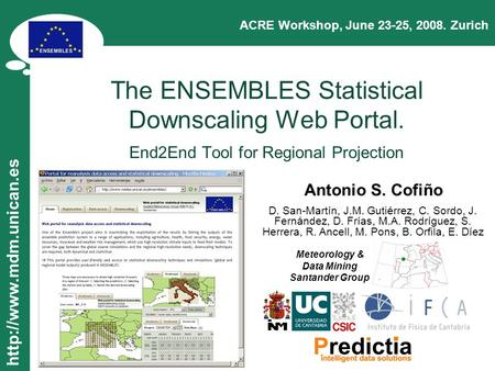 The ENSEMBLES Statistical Downscaling Web Portal. End2End Tool for Regional Projection ACRE Workshop, June 23-25, 2008. Zurich.
