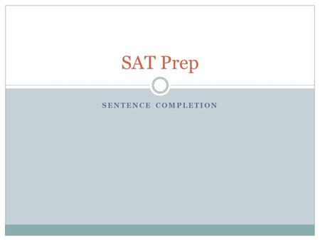 SENTENCE COMPLETION SAT Prep. 19 sentence completion items on the verbal SAT.