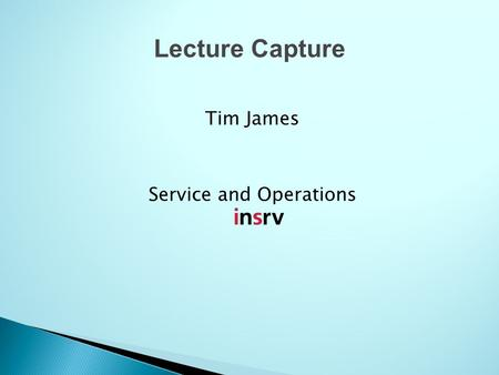 Tim James Service and Operations Lecture Capture.