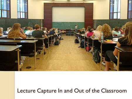 Lecture Capture In and Out of the Classroom. How a Small College is Using Lecture Capture in a Big Way Steve Brewer College of Saint MaryOmaha IACBE.