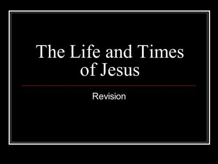 The Life and Times of Jesus Revision. ICHTHYS I - Iesus (Jesus) CH- Christ - Anointed One THY - Son of God S - Saviour Therefore he was Fully Human and.