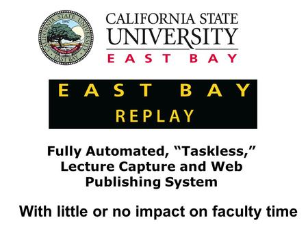 "Fully Automated, ""Taskless,"" Lecture Capture and Web Publishing System With little or no impact on faculty time."