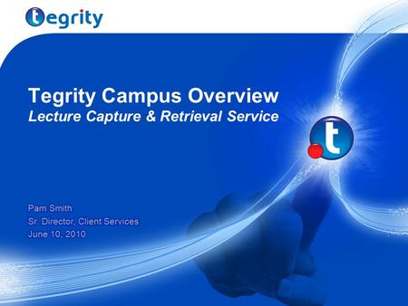 Tegrity Campus Overview Lecture Capture & Retrieval Service.