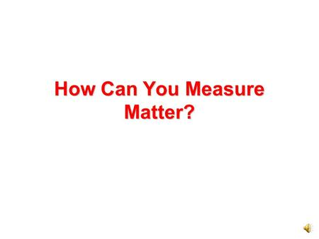 How Can You Measure Matter? To measure matter, systems of standard units have been developed. A standard unit is a unit of measure that people agree.