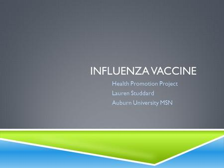 INFLUENZA VACCINE Health Promotion Project Lauren Studdard Auburn University MSN.