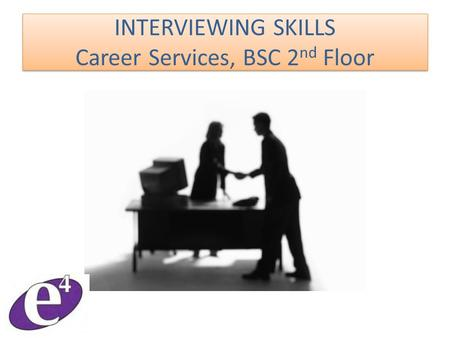 INTERVIEWING SKILLS Career Services, BSC 2 nd Floor.