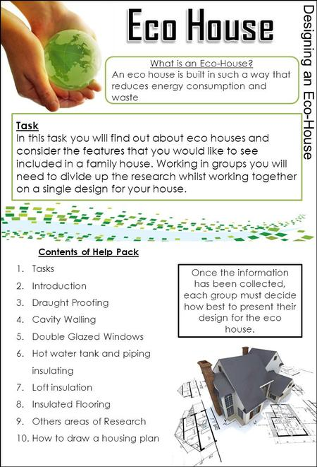 Designing an Eco-House Task In this task you will find out about eco houses and consider the features that you would like to see included in a family house.