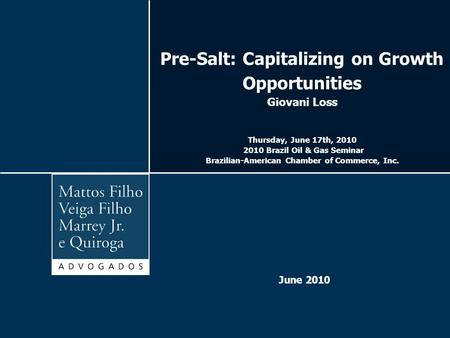 Pre-Salt: Capitalizing on Growth Opportunities Giovani Loss Thursday, June 17th, 2010 2010 Brazil Oil & Gas Seminar Brazilian-American Chamber of Commerce,