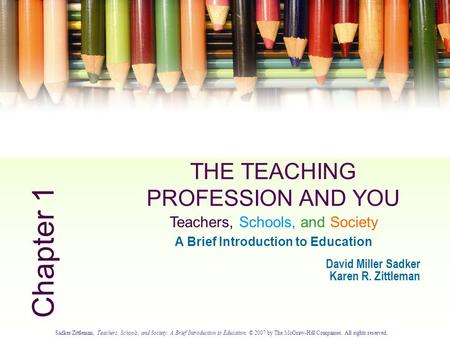 Sadker/Zittleman, Teachers, Schools, and Society: A Brief Introduction to Education. © 2007 by The McGraw-Hill Companies. All rights reserved. 1.0 THE.