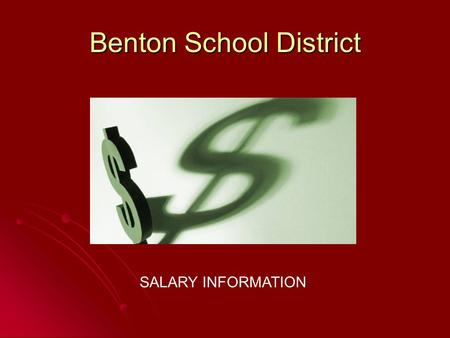 Benton School District SALARY INFORMATION. Benton School District- PPC Salary information Salary information State and regional comparisons State and.