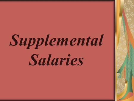 Supplemental Salaries. History School Board ask Personnel Policy Committee to look into supplemental pay Personnel Policy Committee formed a Supplemental.