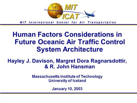 1 M I T I n t e r n a t i o n a l C e n t e r f o r A i r T r a n s p o r t a t i o n Human Factors Considerations in Future Oceanic Air Traffic Control.