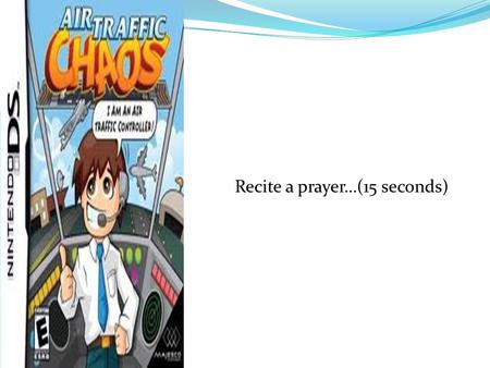 Recite a prayer…(15 seconds). ATM TOPIC 1. INTRODUCTION TO AIR TRAFFIC MANAGEMENT,TYPE OF CONTROL AREAS & FLIGHT PLAN 2. AERODROME CONTROL 3. AREA CONTROL.