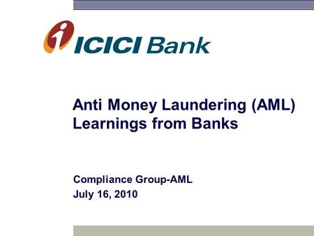 Anti Money Laundering (AML) Learnings from Banks Compliance Group-AML July 16, 2010.