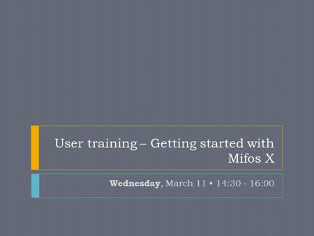 User training – Getting started with Mifos X Wednesday, March 11 14:30 - 16:00.