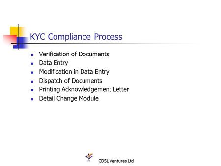 CDSL Ventures Ltd KYC Compliance Process Verification of Documents Data Entry Modification in Data Entry Dispatch of Documents Printing Acknowledgement.