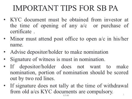 IMPORTANT TIPS FOR SB PA KYC document must be obtained from investor at the time of opening of any a/c or purchase of certificate. Minor must attend post.