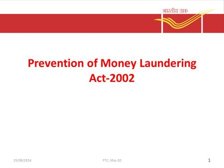 Prevention of Money Laundering Act-2002 1 15/08/2014PTC, Mys-10.