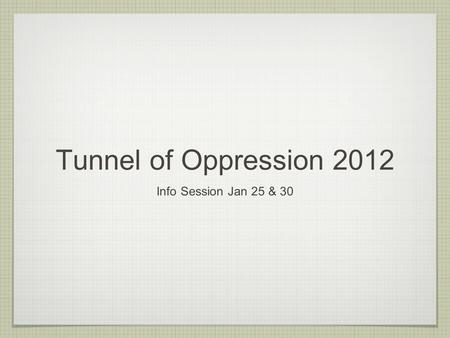 Tunnel of Oppression 2012 Info Session Jan 25 & 30.